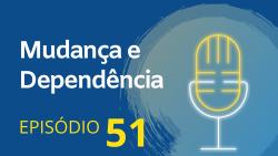 51. Mudança e Dependência