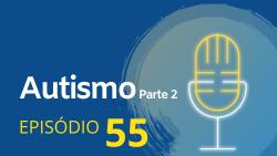 55. Autismo (Parte 2)
